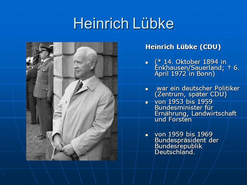 Heinrich Lübke Heinrich Lübke (CDU) (* 14. Oktober 1894 in Enkhausen/Sauerland; 6. April 1972 in Bonn) (* 14. Oktober 1894 in Enkhausen/Sauerland; 6.
