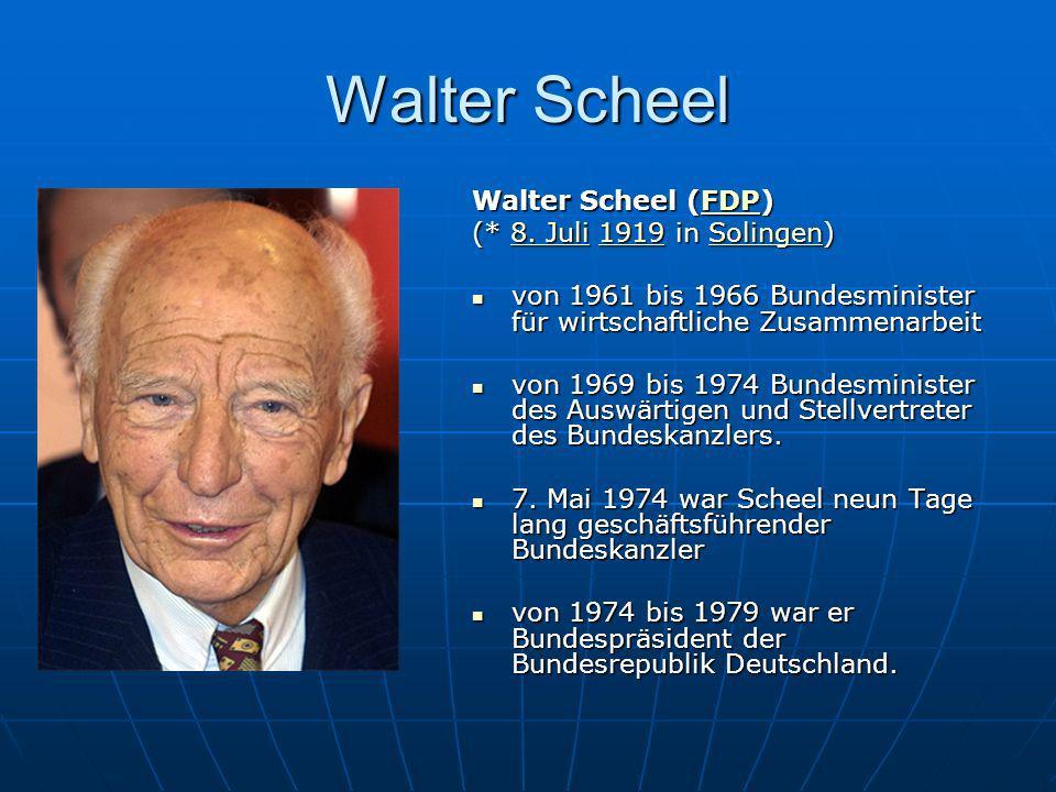 Walter Scheel Walter Scheel (FDP) FDP (* 8. Juli 1919 in Solingen) 8. Juli1919Solingen8. Juli1919Solingen von 1961 bis 1966 Bundesminister für wirtsch