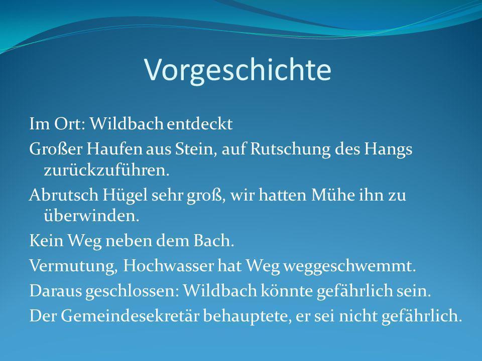 Vorgeschichte Im Ort: Wildbach entdeckt Großer Haufen aus Stein, auf Rutschung des Hangs zurückzuführen.