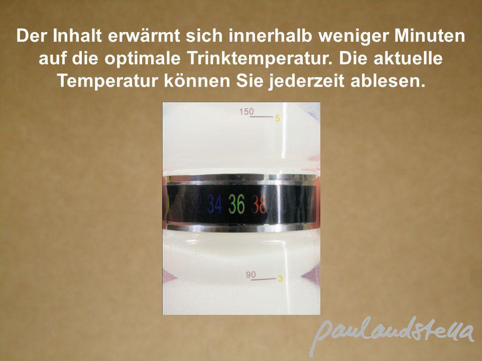 Der Inhalt erwärmt sich innerhalb weniger Minuten auf die optimale Trinktemperatur. Die aktuelle Temperatur können Sie jederzeit ablesen.