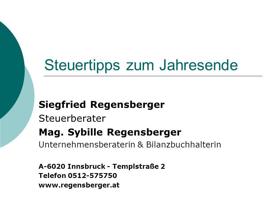 Steuertipps zum Jahresende Siegfried Regensberger Steuerberater Mag. Sybille Regensberger Unternehmensberaterin & Bilanzbuchhalterin A-6020 Innsbruck