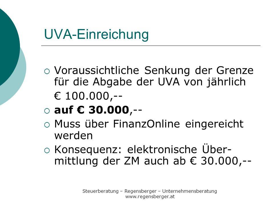 Steuerberatung – Regensberger – Unternehmensberatung www.regensberger.at UVA-Einreichung Voraussichtliche Senkung der Grenze für die Abgabe der UVA vo