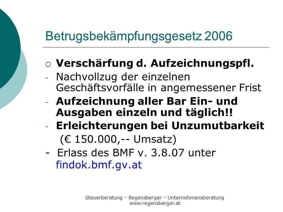 Steuerberatung – Regensberger – Unternehmensberatung www.regensberger.at Betrugsbekämpfungsgesetz 2006 Verschärfung d. Aufzeichnungspfl. - Nachvollzug