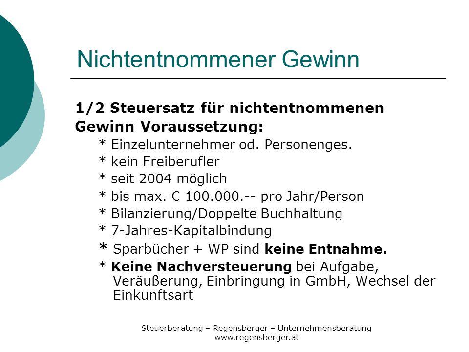 Steuerberatung – Regensberger – Unternehmensberatung www.regensberger.at Nichtentnommener Gewinn 1/2 Steuersatz für nichtentnommenen Gewinn Voraussetz