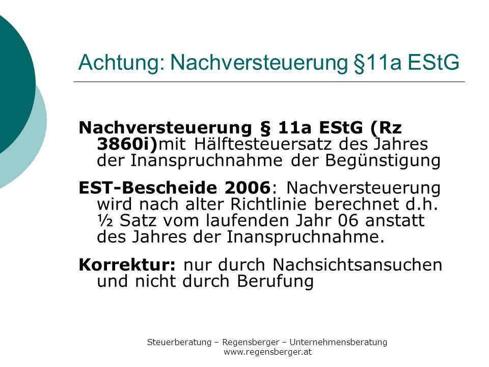 Steuerberatung – Regensberger – Unternehmensberatung www.regensberger.at Achtung: Nachversteuerung §11a EStG Nachversteuerung § 11a EStG (Rz 3860i)mit