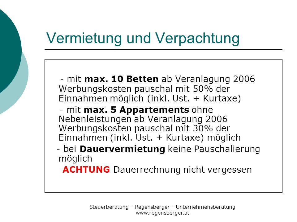 Steuerberatung – Regensberger – Unternehmensberatung www.regensberger.at Vermietung und Verpachtung - mit max. 10 Betten ab Veranlagung 2006 Werbungsk