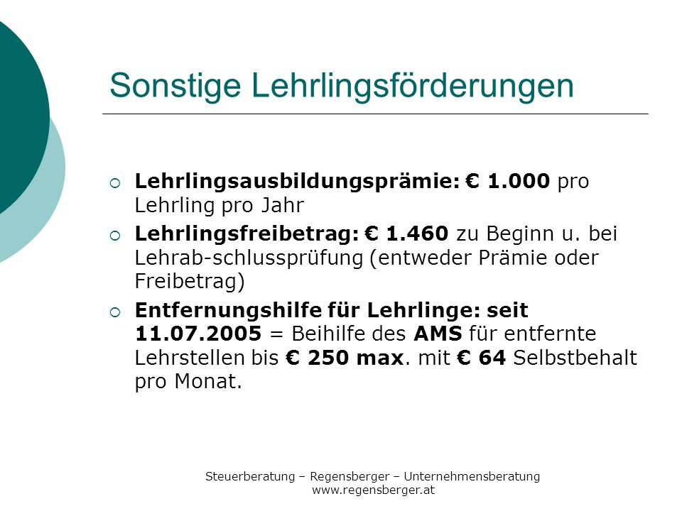 Steuerberatung – Regensberger – Unternehmensberatung www.regensberger.at Sonstige Lehrlingsförderungen Lehrlingsausbildungsprämie: 1.000 pro Lehrling