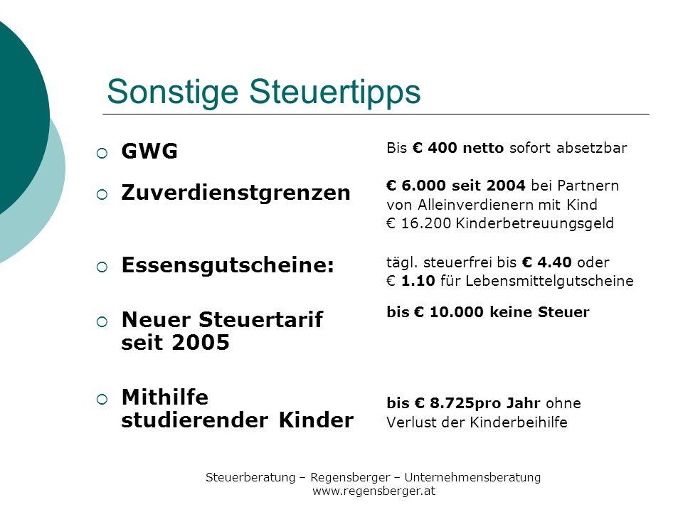 Steuerberatung – Regensberger – Unternehmensberatung www.regensberger.at Sonstige Steuertipps GWG Zuverdienstgrenzen Essensgutscheine: Neuer Steuertar