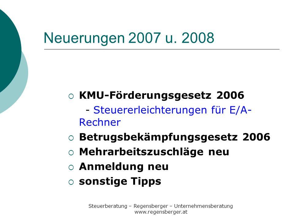 Steuerberatung – Regensberger – Unternehmensberatung www.regensberger.at Steuererleichterungen für E/A-Rechner Freibetrag für investierte Gewinne (§10 EStG) Allg.Verlustvortrag von 3 Jahren (§18 EStG) Kleinunternehmerregelung