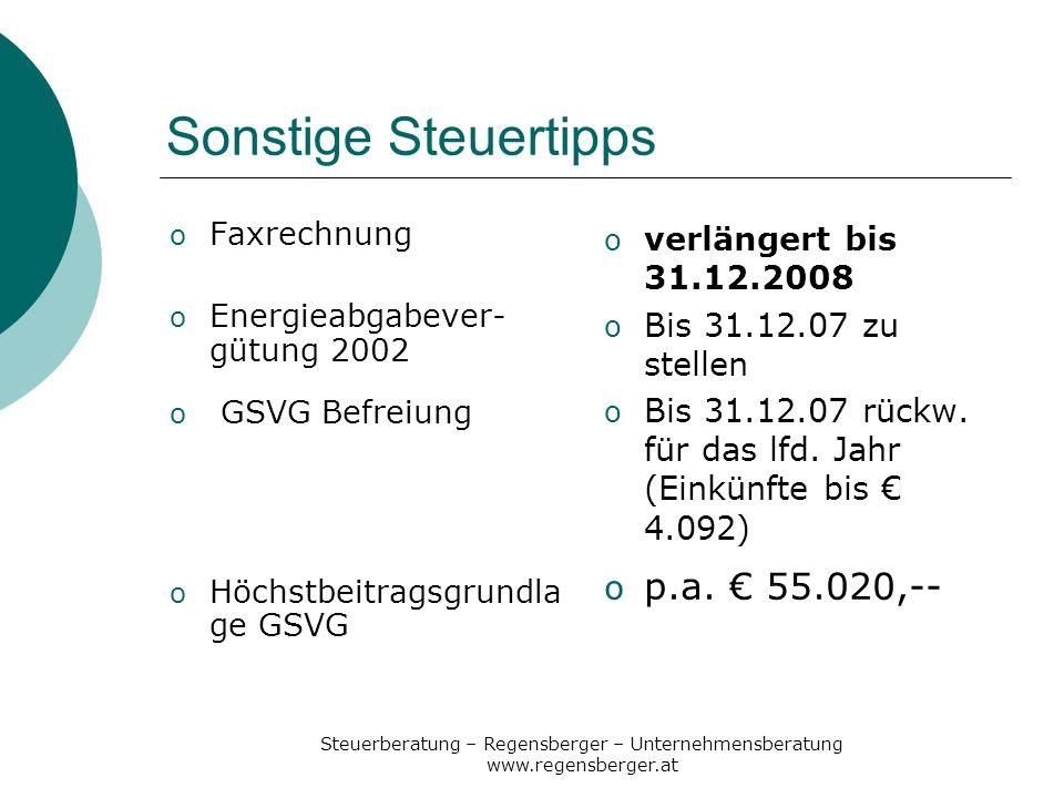 Steuerberatung – Regensberger – Unternehmensberatung www.regensberger.at Sonstige Steuertipps o Faxrechnung o Energieabgabever- gütung 2002 o GSVG Bef