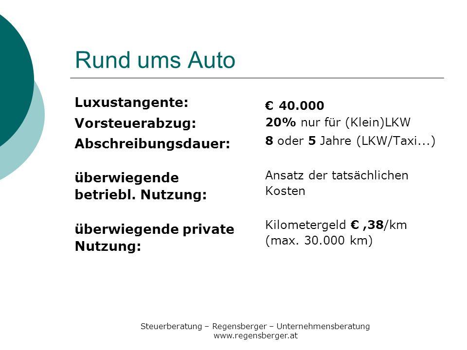 Steuerberatung – Regensberger – Unternehmensberatung www.regensberger.at Rund ums Auto Luxustangente: Vorsteuerabzug: Abschreibungsdauer: überwiegende