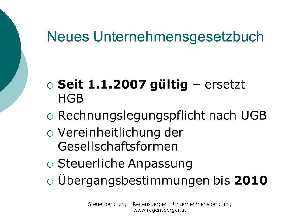 Steuerberatung – Regensberger – Unternehmensberatung www.regensberger.at Neues Unternehmensgesetzbuch Seit 1.1.2007 gültig – ersetzt HGB Rechnungslegu
