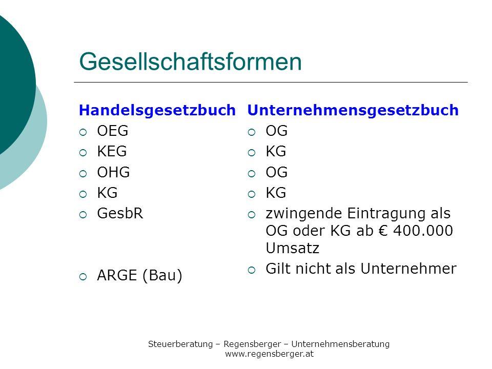 Steuerberatung – Regensberger – Unternehmensberatung www.regensberger.at Gesellschaftsformen Handelsgesetzbuch OEG KEG OHG KG GesbR ARGE (Bau) Unterne