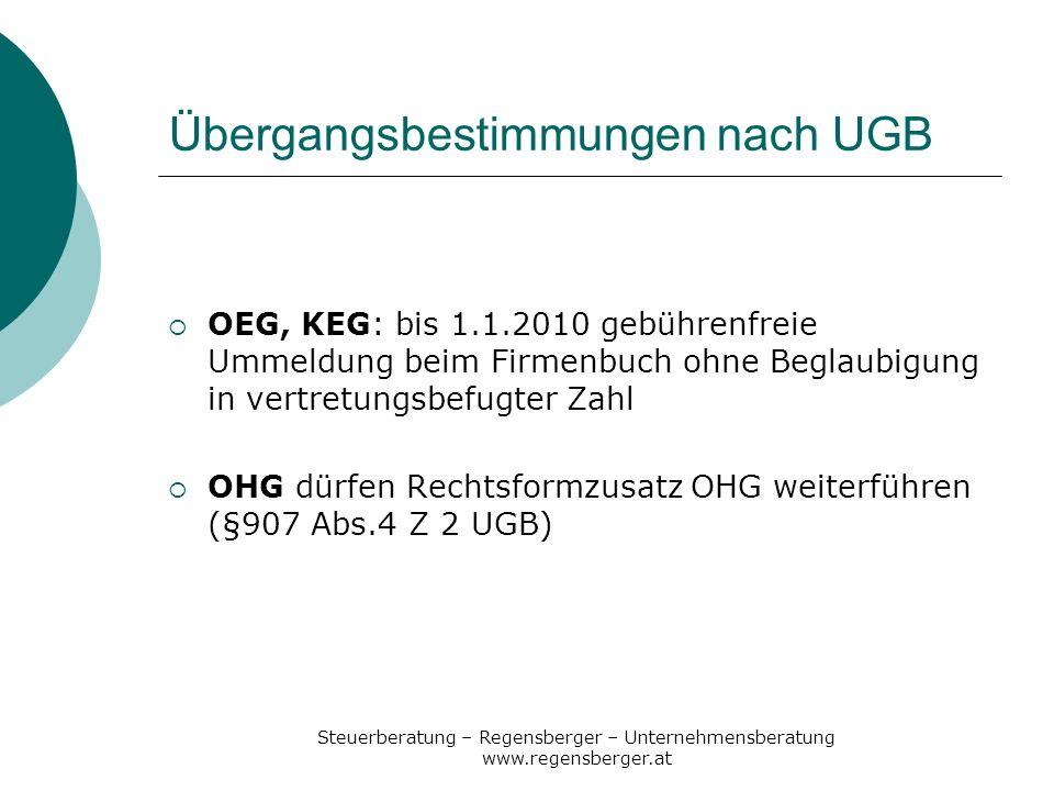 Steuerberatung – Regensberger – Unternehmensberatung www.regensberger.at Übergangsbestimmungen nach UGB OEG, KEG: bis 1.1.2010 gebührenfreie Ummeldung