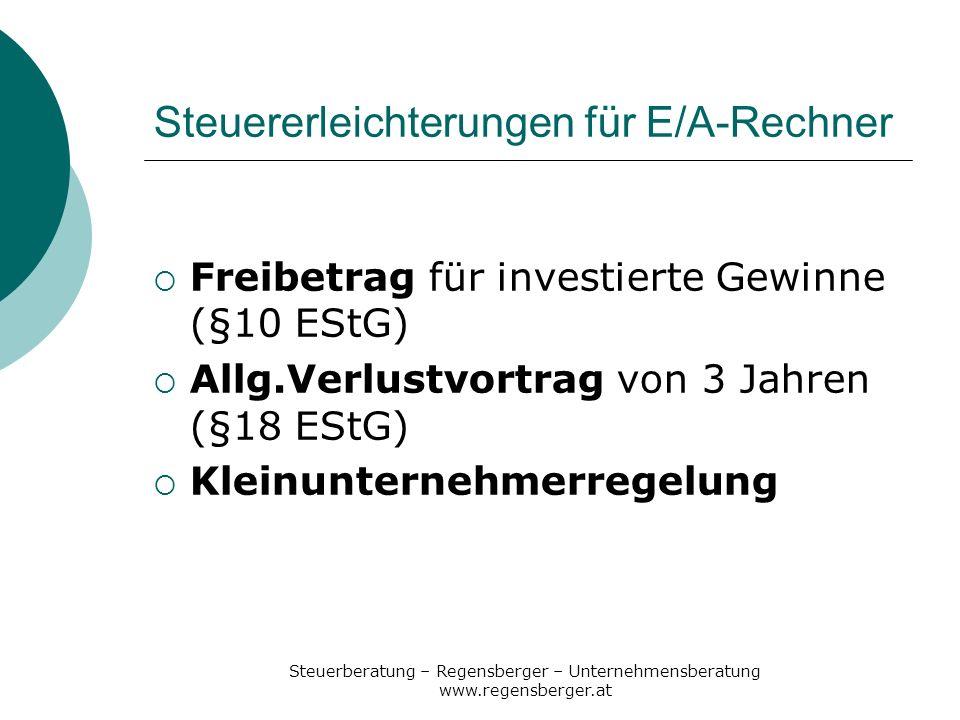 Steuerberatung – Regensberger – Unternehmensberatung www.regensberger.at Freibetrag für investierte Gewinne - §10 EStG - Voraussetzungen: - E/A-Rechner (auch Personenges.) - bis zu 10% des Gewinnes, max.