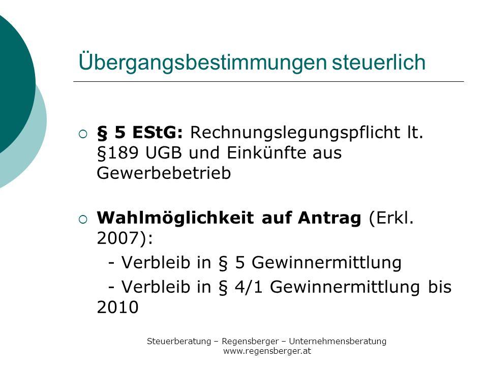 Steuerberatung – Regensberger – Unternehmensberatung www.regensberger.at Übergangsbestimmungen steuerlich § 5 EStG: Rechnungslegungspflicht lt. §189 U