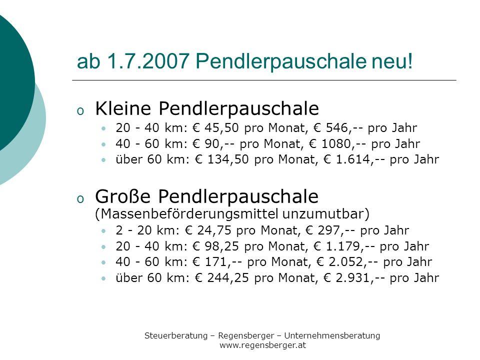 Steuerberatung – Regensberger – Unternehmensberatung www.regensberger.at ab 1.7.2007 Pendlerpauschale neu! o Kleine Pendlerpauschale 20 - 40 km: 45,50