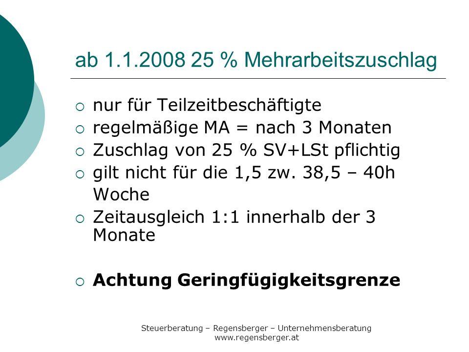 Steuerberatung – Regensberger – Unternehmensberatung www.regensberger.at ab 1.1.2008 25 % Mehrarbeitszuschlag nur für Teilzeitbeschäftigte regelmäßige