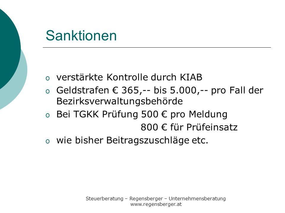 Steuerberatung – Regensberger – Unternehmensberatung www.regensberger.at Sanktionen o verstärkte Kontrolle durch KIAB o Geldstrafen 365,-- bis 5.000,-