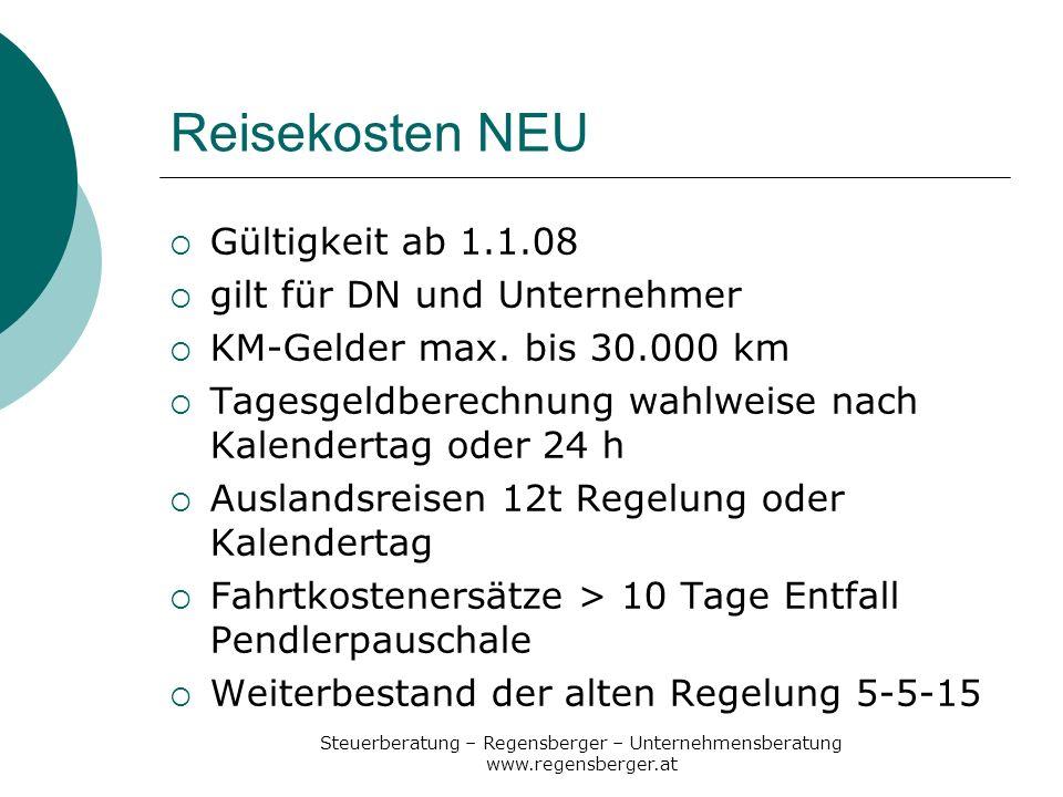 Steuerberatung – Regensberger – Unternehmensberatung www.regensberger.at Reisekosten NEU Gültigkeit ab 1.1.08 gilt für DN und Unternehmer KM-Gelder ma