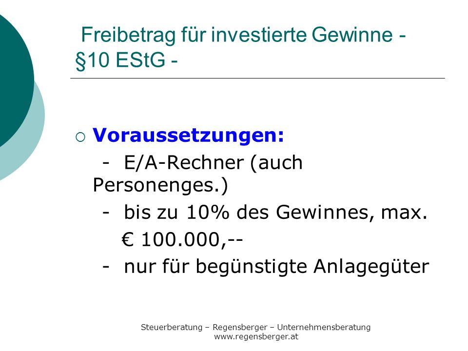 Steuerberatung – Regensberger – Unternehmensberatung www.regensberger.at Freibetrag §10 EStG –Beispiel- Beispiel A: Gewinn = 50.000,- Freibetrag max.