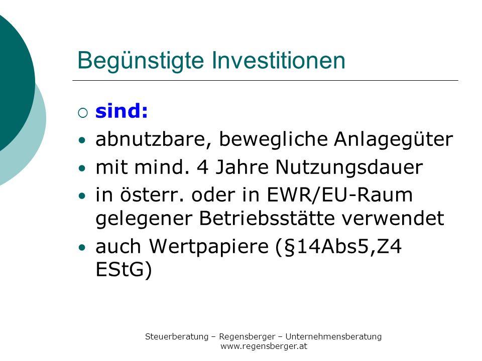 Steuerberatung – Regensberger – Unternehmensberatung www.regensberger.at Begünstigte Investitionen sind: abnutzbare, bewegliche Anlagegüter mit mind.