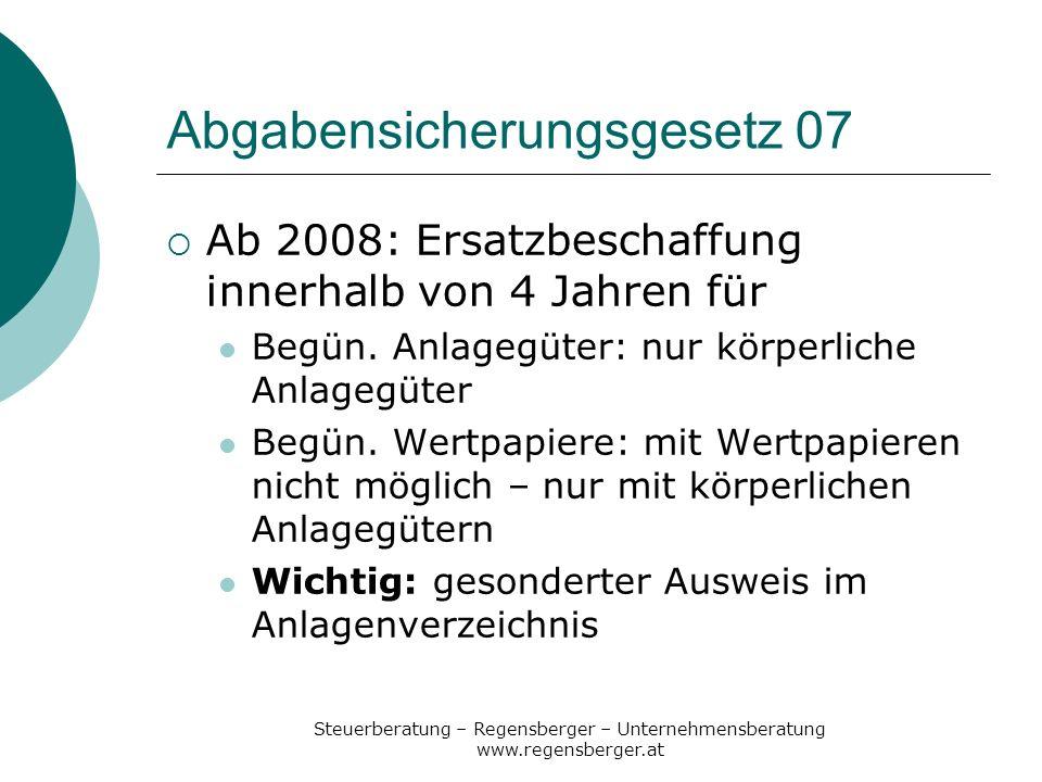 Steuerberatung – Regensberger – Unternehmensberatung www.regensberger.at Abgabensicherungsgesetz 07 Ab 2008: Ersatzbeschaffung innerhalb von 4 Jahren