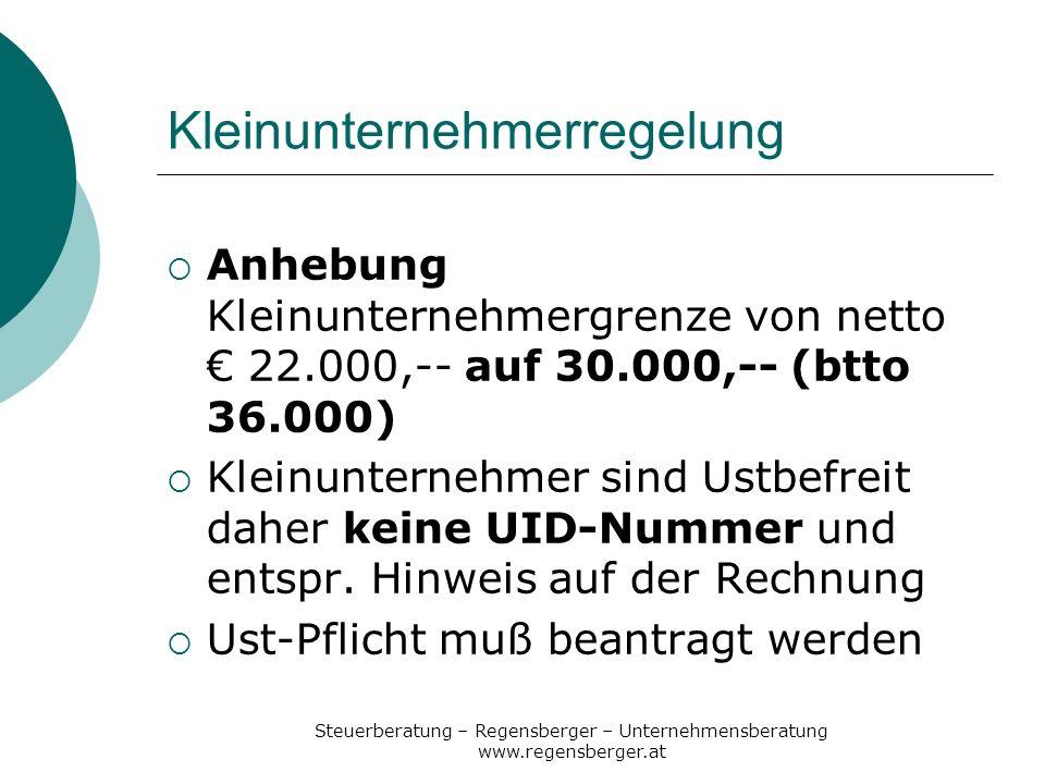 Steuerberatung – Regensberger – Unternehmensberatung www.regensberger.at UVA-Einreichung Voraussichtliche Senkung der Grenze für die Abgabe der UVA von jährlich 100.000,-- auf 30.000,-- Muss über FinanzOnline eingereicht werden Konsequenz: elektronische Über- mittlung der ZM auch ab 30.000,--