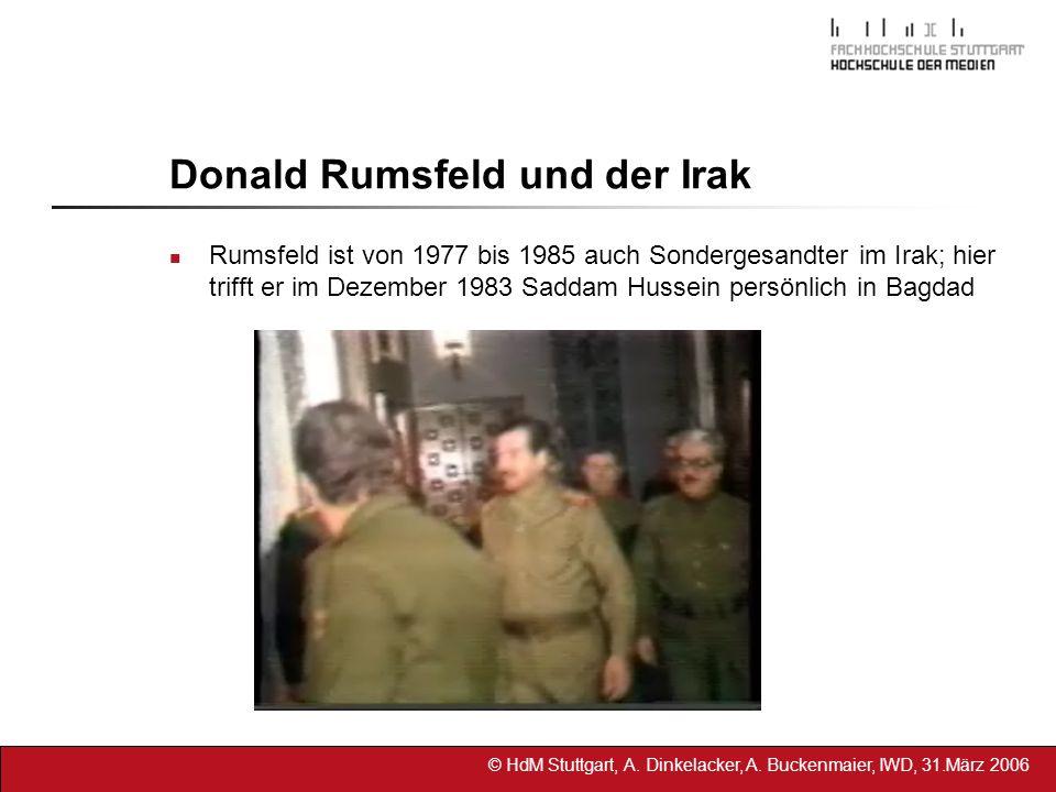 © HdM Stuttgart, A. Dinkelacker, A. Buckenmaier, IWD, 31.März 2006 Donald Rumsfeld und der Irak Rumsfeld ist von 1977 bis 1985 auch Sondergesandter im