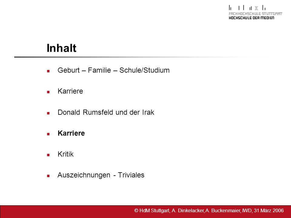 © HdM Stuttgart, A. Dinkelacker, A. Buckenmaier, IWD, 31.März 2006 Inhalt Geburt – Familie – Schule/Studium Karriere Donald Rumsfeld und der Irak Karr