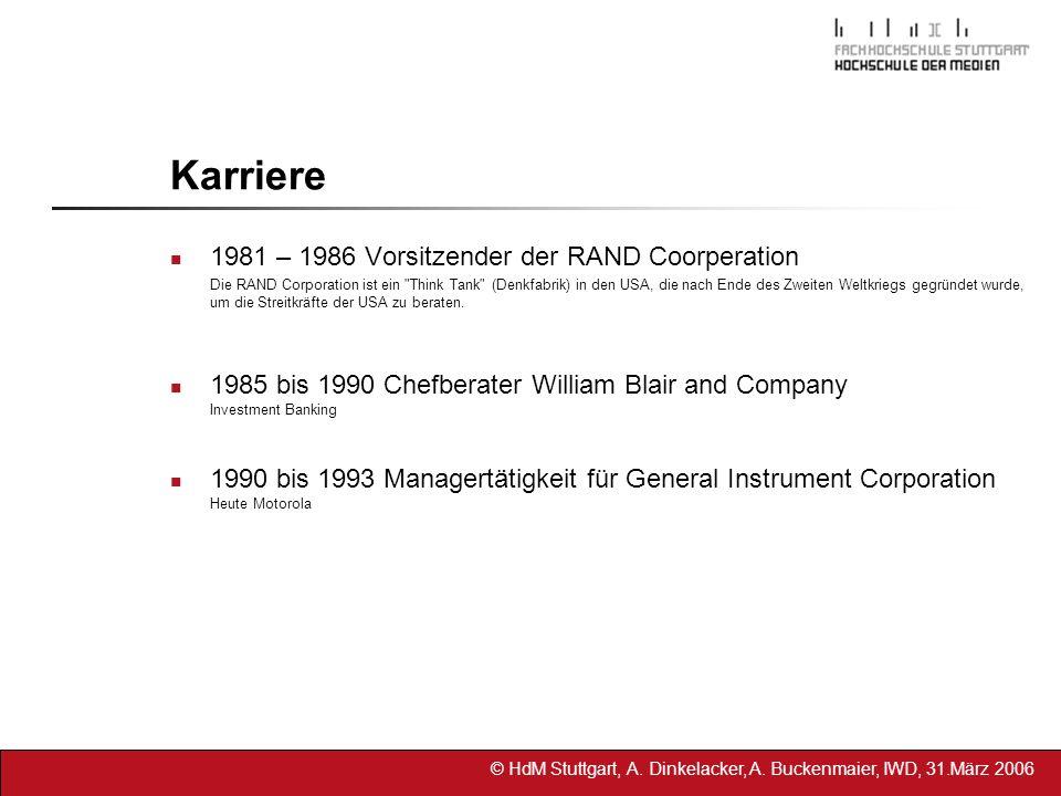 © HdM Stuttgart, A. Dinkelacker, A. Buckenmaier, IWD, 31.März 2006 Karriere 1981 – 1986 Vorsitzender der RAND Coorperation Die RAND Corporation ist ei