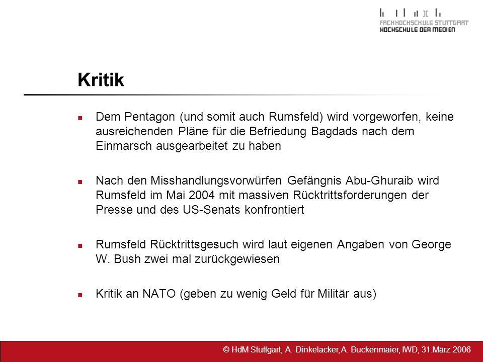 © HdM Stuttgart, A. Dinkelacker, A. Buckenmaier, IWD, 31.März 2006 Kritik Dem Pentagon (und somit auch Rumsfeld) wird vorgeworfen, keine ausreichenden