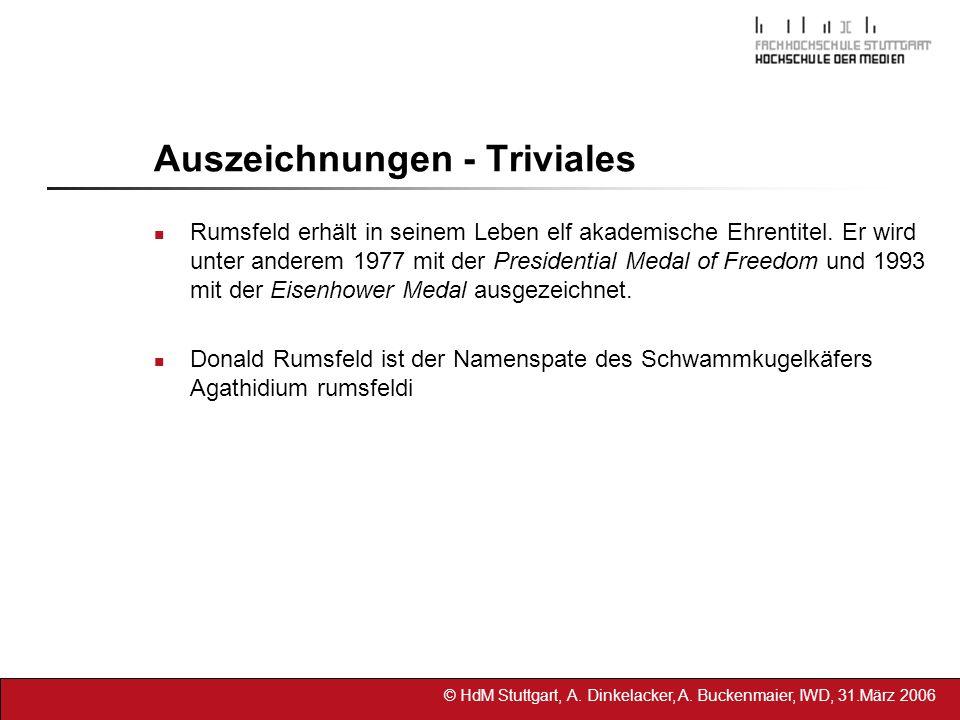 © HdM Stuttgart, A. Dinkelacker, A. Buckenmaier, IWD, 31.März 2006 Auszeichnungen - Triviales Rumsfeld erhält in seinem Leben elf akademische Ehrentit