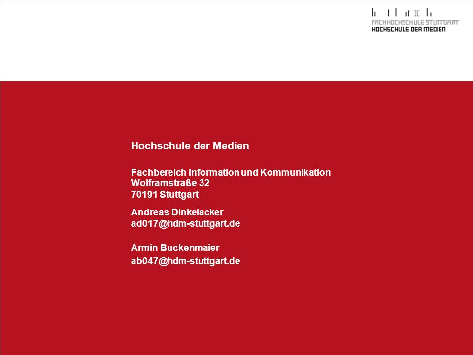 Hochschule der Medien Fachbereich Information und Kommunikation Wolframstraße 32 70191 Stuttgart Andreas Dinkelacker ad017@hdm-stuttgart.de Armin Buckenmaier ab047@hdm-stuttgart.de