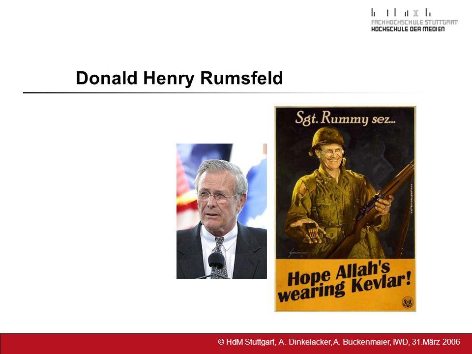 © HdM Stuttgart, A. Dinkelacker, A. Buckenmaier, IWD, 31.März 2006 Donald Henry Rumsfeld