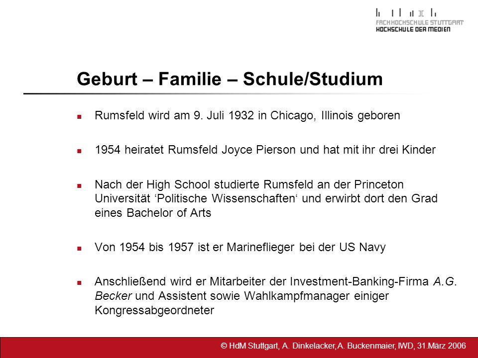 © HdM Stuttgart, A. Dinkelacker, A. Buckenmaier, IWD, 31.März 2006 Geburt – Familie – Schule/Studium Rumsfeld wird am 9. Juli 1932 in Chicago, Illinoi