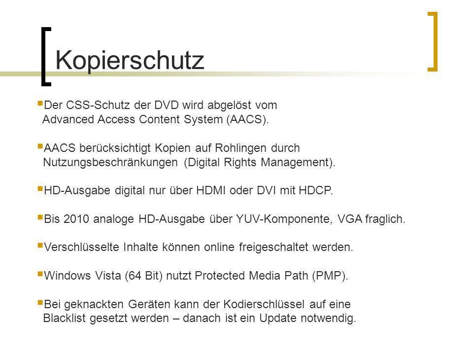 Kopierschutz Der CSS-Schutz der DVD wird abgelöst vom Advanced Access Content System (AACS). AACS berücksichtigt Kopien auf Rohlingen durch Nutzungsbe