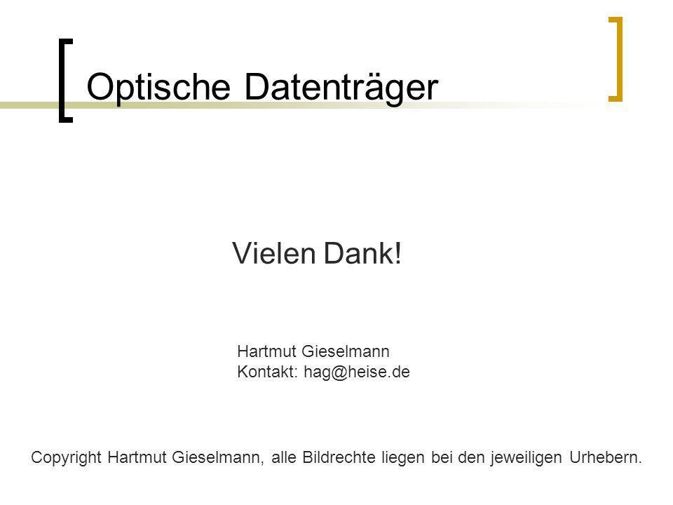 Optische Datenträger Vielen Dank! Copyright Hartmut Gieselmann, alle Bildrechte liegen bei den jeweiligen Urhebern. Hartmut Gieselmann Kontakt: hag@he