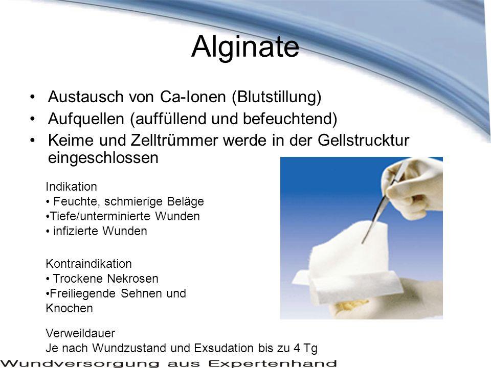 Alginate Austausch von Ca-Ionen (Blutstillung) Aufquellen (auffüllend und befeuchtend) Keime und Zelltrümmer werde in der Gellstrucktur eingeschlossen