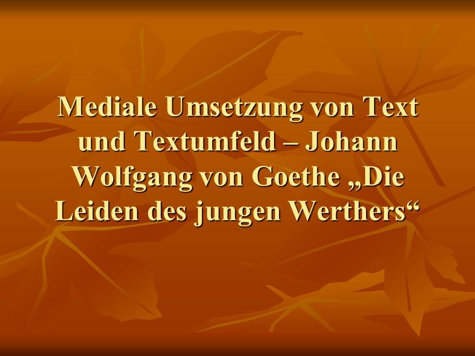 Mediale Umsetzung von Text und Textumfeld – Johann Wolfgang von Goethe Die Leiden des jungen Werthers