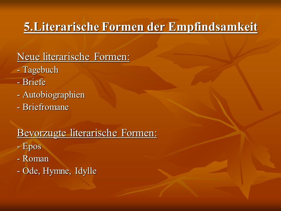 5.Literarische Formen der Empfindsamkeit Neue literarische Formen: - Tagebuch - Briefe - Autobiographien - Briefromane Bevorzugte literarische Formen: