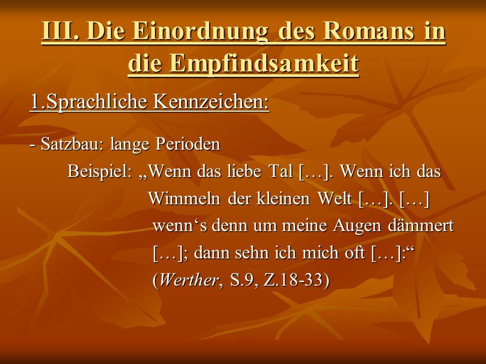 III. Die Einordnung des Romans in die Empfindsamkeit 1.Sprachliche Kennzeichen: - Satzbau: lange Perioden Beispiel: Wenn das liebe Tal […]. Wenn ich d