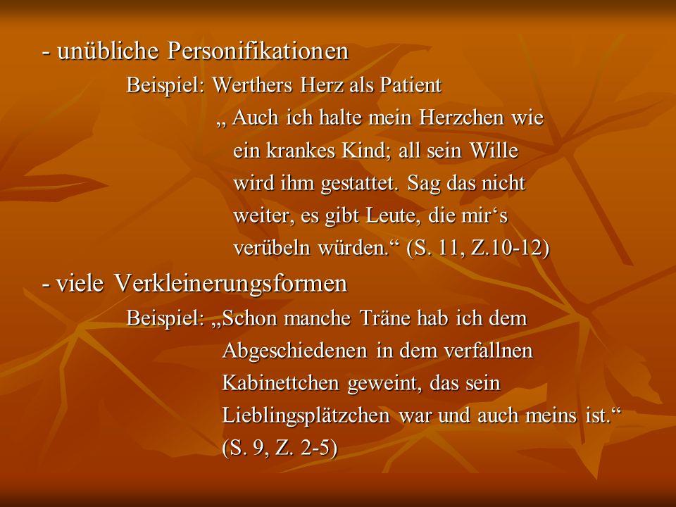 - unübliche Personifikationen Beispiel: Werthers Herz als Patient Beispiel: Werthers Herz als Patient Auch ich halte mein Herzchen wie Auch ich halte