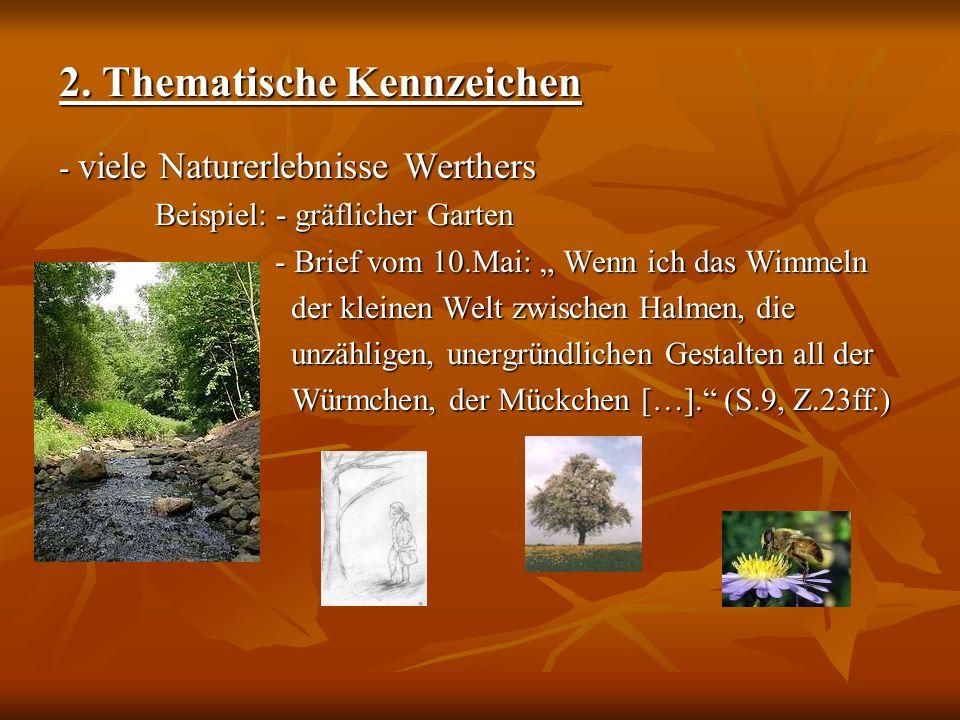 2. Thematische Kennzeichen - viele Naturerlebnisse Werthers Beispiel: - gräflicher Garten Beispiel: - gräflicher Garten - Brief vom 10.Mai: Wenn ich d
