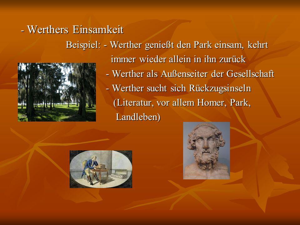 - Werthers Einsamkeit Beispiel: - Werther genießt den Park einsam, kehrt Beispiel: - Werther genießt den Park einsam, kehrt immer wieder allein in ihn