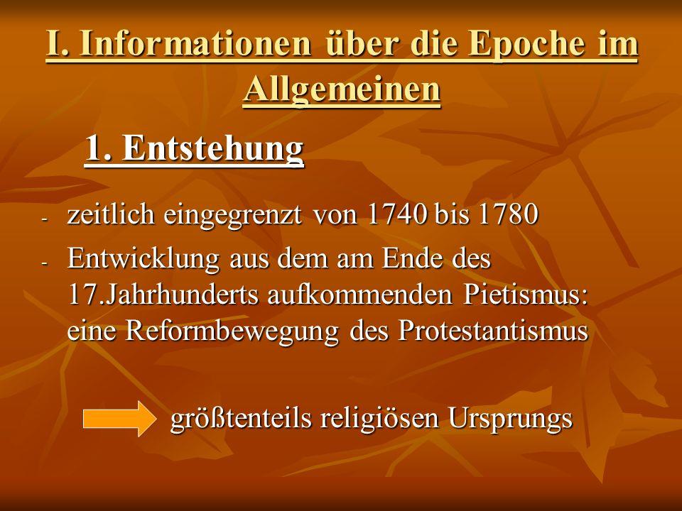 I. Informationen über die Epoche im Allgemeinen 1. Entstehung 1. Entstehung - zeitlich eingegrenzt von 1740 bis 1780 - Entwicklung aus dem am Ende des