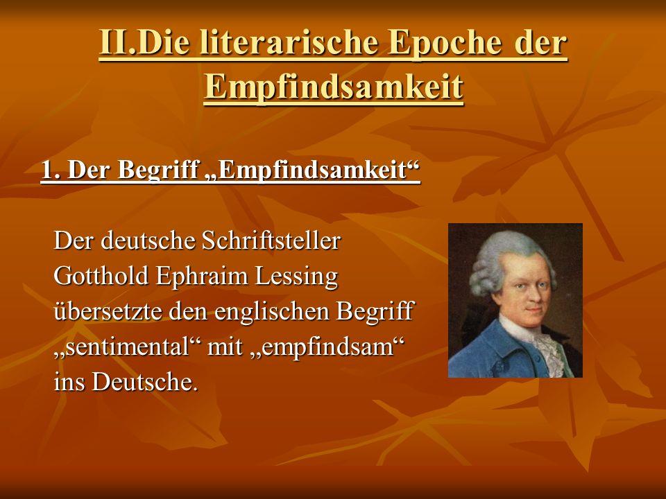 II.Die literarische Epoche der Empfindsamkeit 1. Der Begriff Empfindsamkeit Der deutsche Schriftsteller Der deutsche Schriftsteller Gotthold Ephraim L