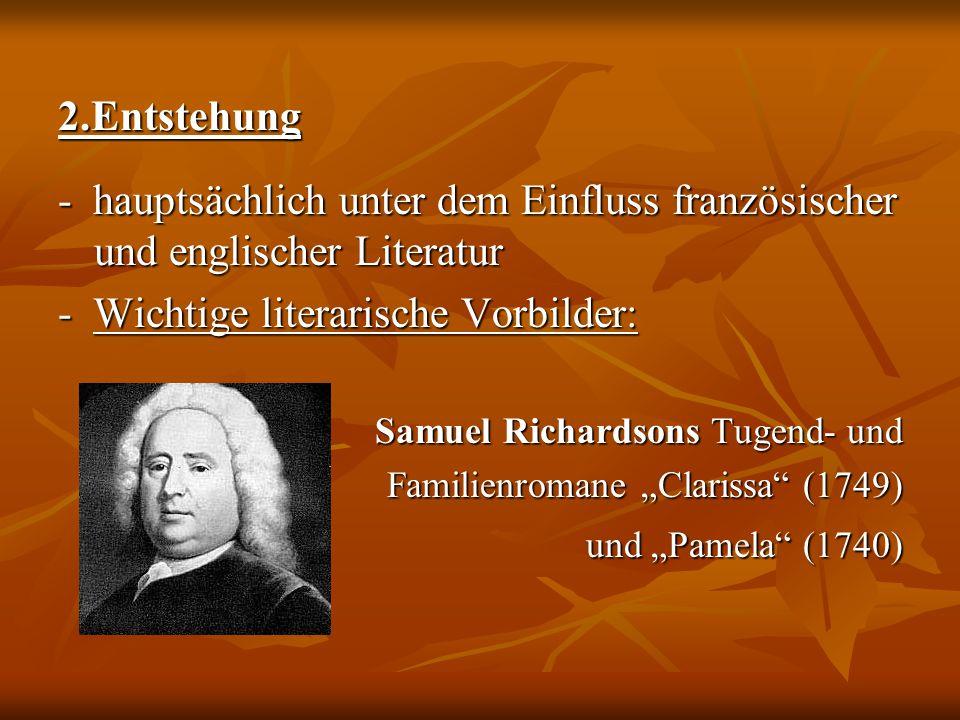 2.Entstehung - hauptsächlich unter dem Einfluss französischer und englischer Literatur - Wichtige literarische Vorbilder: Samuel Richardsons Tugend- u