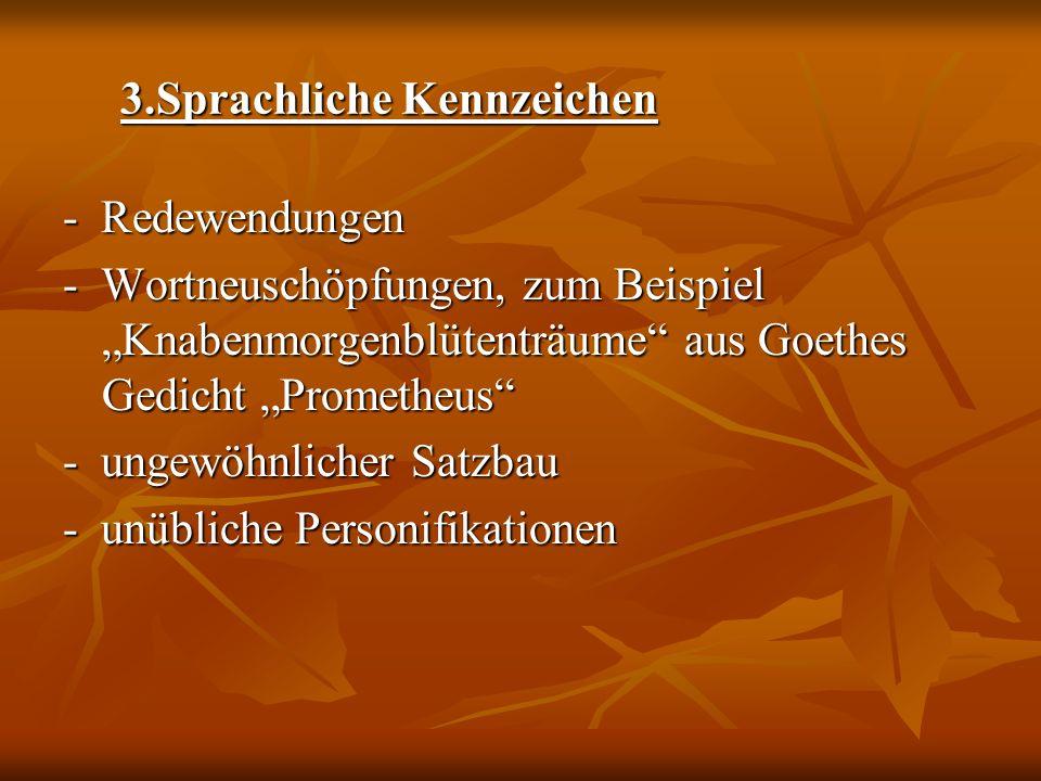 3.Sprachliche Kennzeichen 3.Sprachliche Kennzeichen - Redewendungen - Wortneuschöpfungen, zum Beispiel Knabenmorgenblütenträume aus Goethes Gedicht Pr