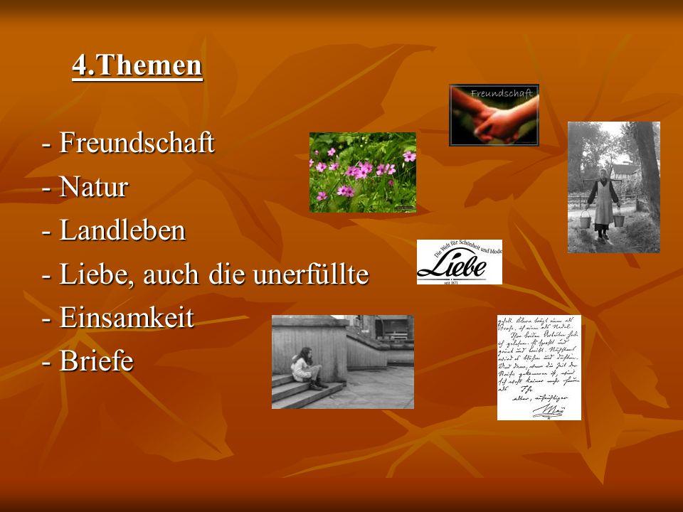 4.Themen 4.Themen - Freundschaft - Natur - Landleben - Liebe, auch die unerfüllte - Einsamkeit - Briefe